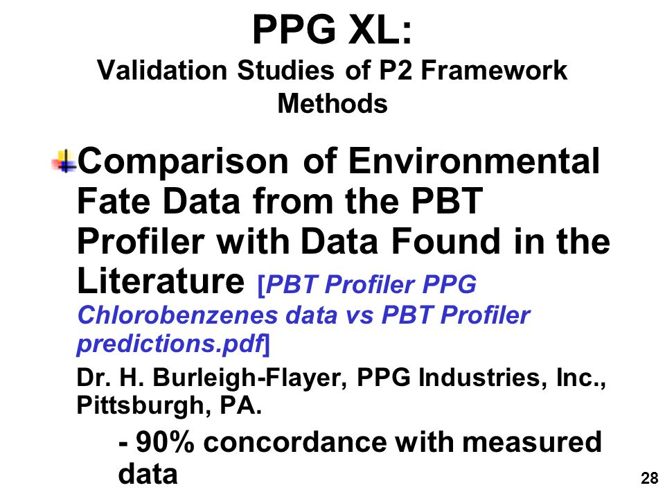 28 PPG XL: Validation Studies of P2 Framework Methods Comparison of Environmental Fate Data from the PBT Profiler with Data Found in the Literature [PBT Profiler PPG Chlorobenzenes data vs PBT Profiler predictions.pdf] Dr.
