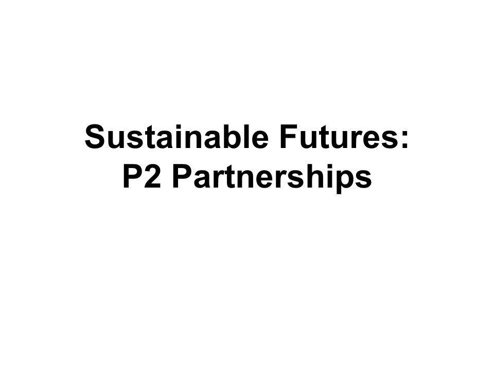 Sustainable Futures: P2 Partnerships