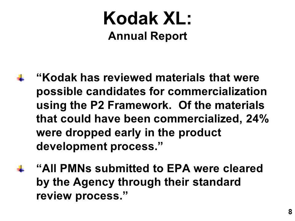 8 Kodak XL: Annual Report Kodak has reviewed materials that were possible candidates for commercialization using the P2 Framework.