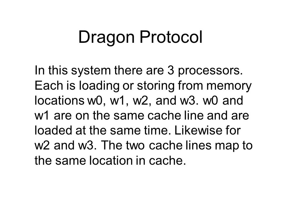 Dragon Protocol In this system there are 3 processors. Each is loading or storing from memory locations w0, w1, w2, and w3. w0 and w1 are on the same