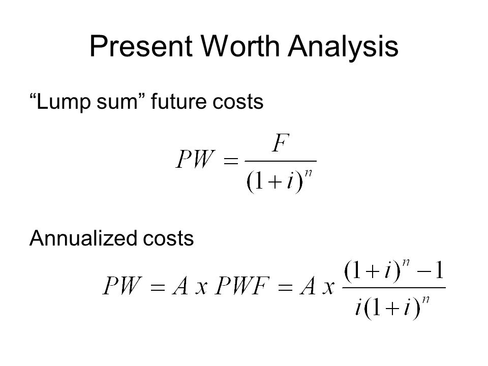 Present Worth Analysis Lump sum future costs Annualized costs