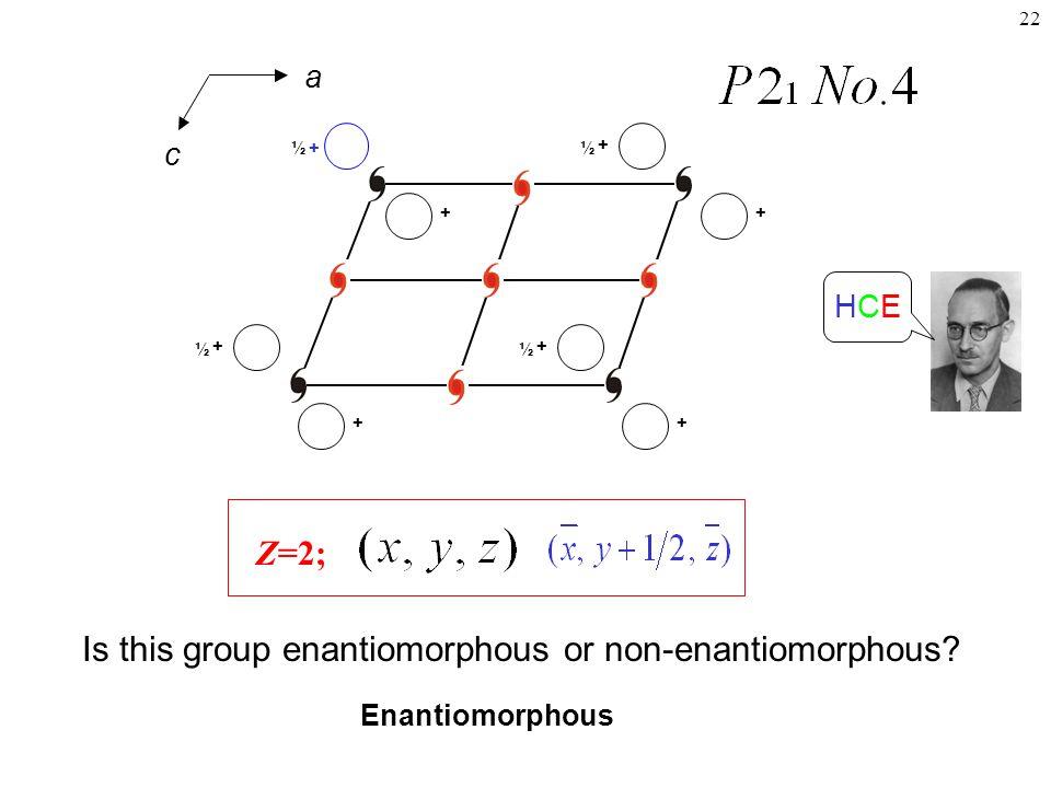 22 Enantiomorphous +++ + ½ + ½ + ½ Z=2; Is this group enantiomorphous or non-enantiomorphous.