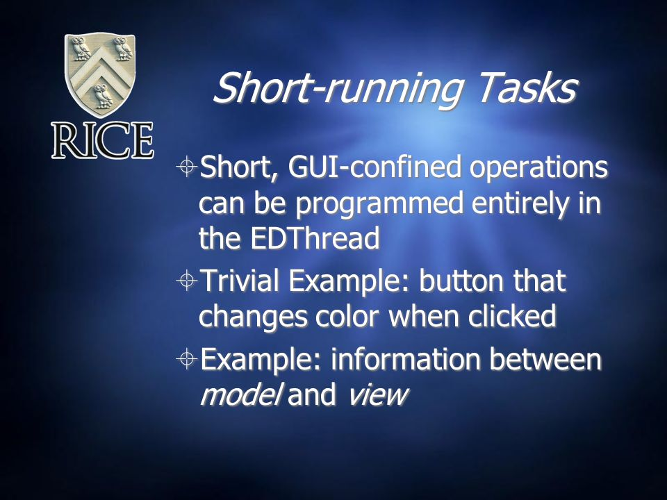 Short-running Tasks  Short, GUI-confined operations can be programmed entirely in the EDThread  Trivial Example: button that changes color when clicked  Example: information between model and view  Short, GUI-confined operations can be programmed entirely in the EDThread  Trivial Example: button that changes color when clicked  Example: information between model and view