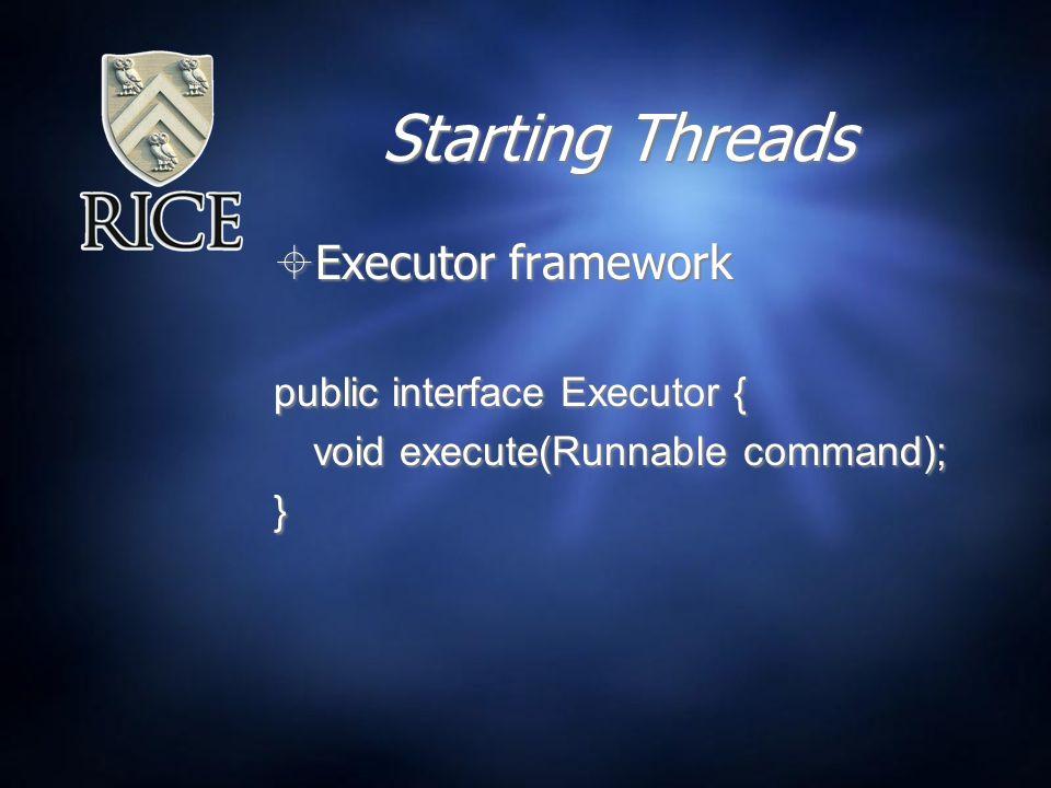 Starting Threads  Executor framework public interface Executor { void execute(Runnable command); }  Executor framework public interface Executor { void execute(Runnable command); }