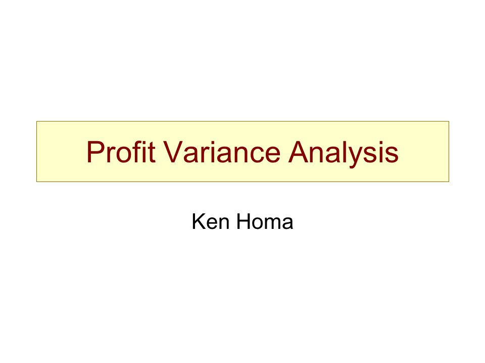 PVA Profit Variance Analysis Objective: Disaggregate a change in profits from one period to another by isolating major contributing factors, e.g.