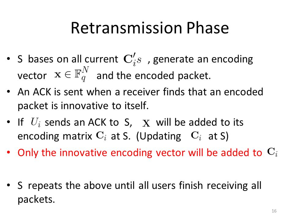 16 Retransmission Phase S bases on all current, generate an encoding vector and the encoded packet.