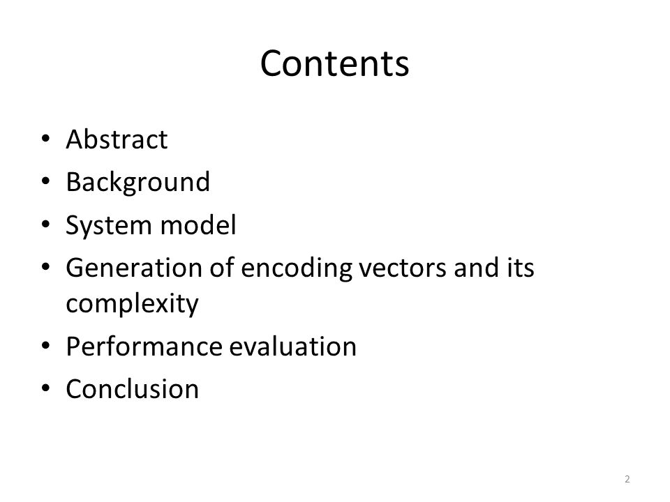 2 Contents Abstract Background System model Generation of encoding vectors and its complexity Performance evaluation Conclusion
