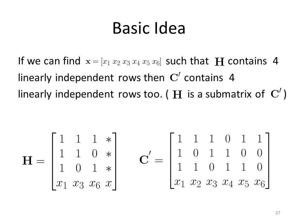 27 Basic Idea If we can find such that contains 4 linearly independent rows then contains 4 linearly independent rows too.