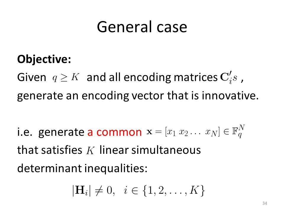 34 General case Objective: Given and all encoding matrices, generate an encoding vector that is innovative.