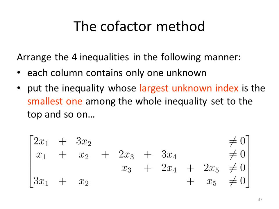 37 The cofactor method Arrange the 4 inequalities in the following manner: each column contains only one unknown put the inequality whose largest unknown index is the smallest one among the whole inequality set to the top and so on…