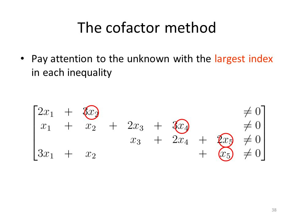 38 The cofactor method Pay attention to the unknown with the largest index in each inequality