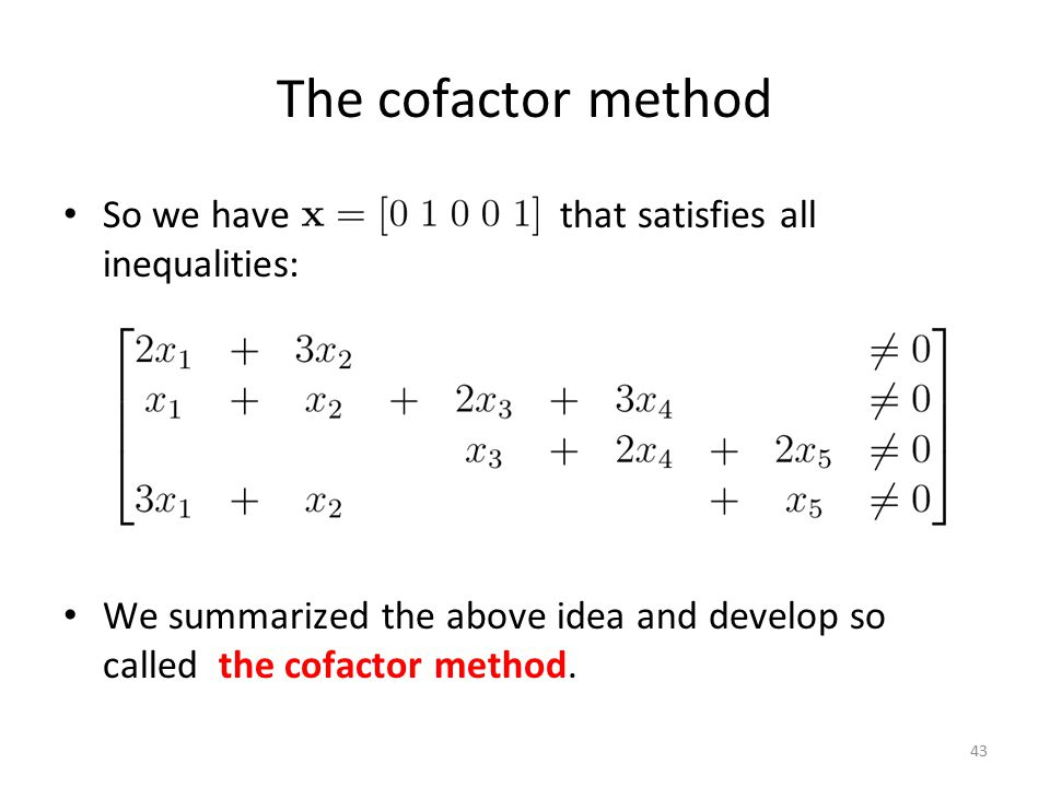 43 The cofactor method So we have that satisfies all inequalities: We summarized the above idea and develop so called the cofactor method.