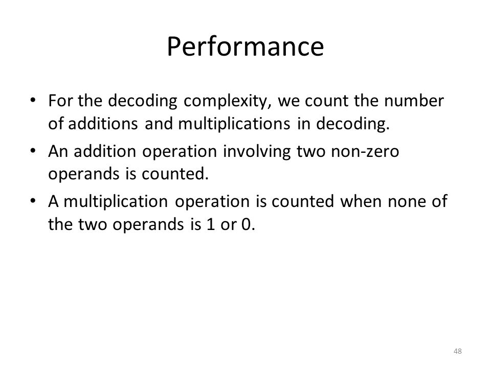 48 Performance For the decoding complexity, we count the number of additions and multiplications in decoding.
