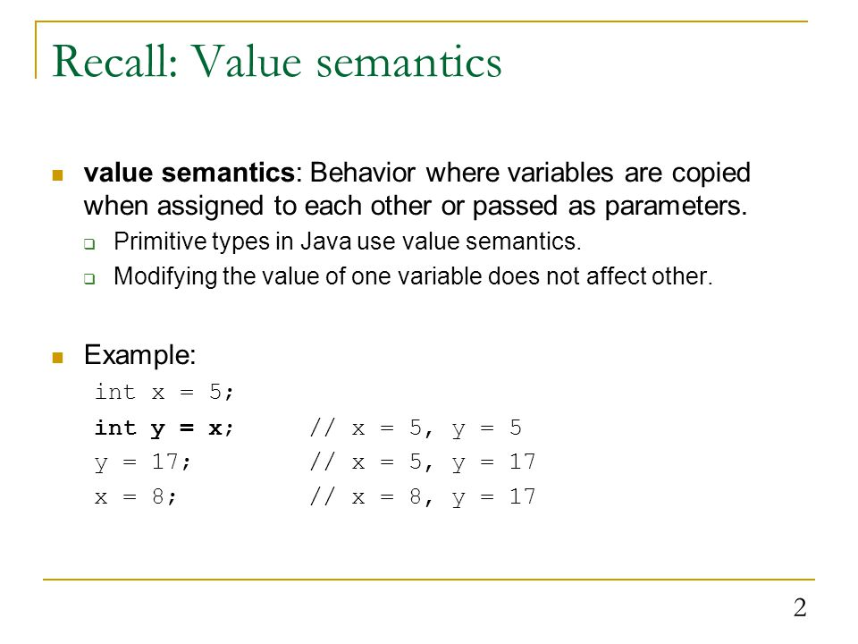 Reference semantics reference semantics: Behavior where variables refer to a common value when assigned to each other or passed as parameters.