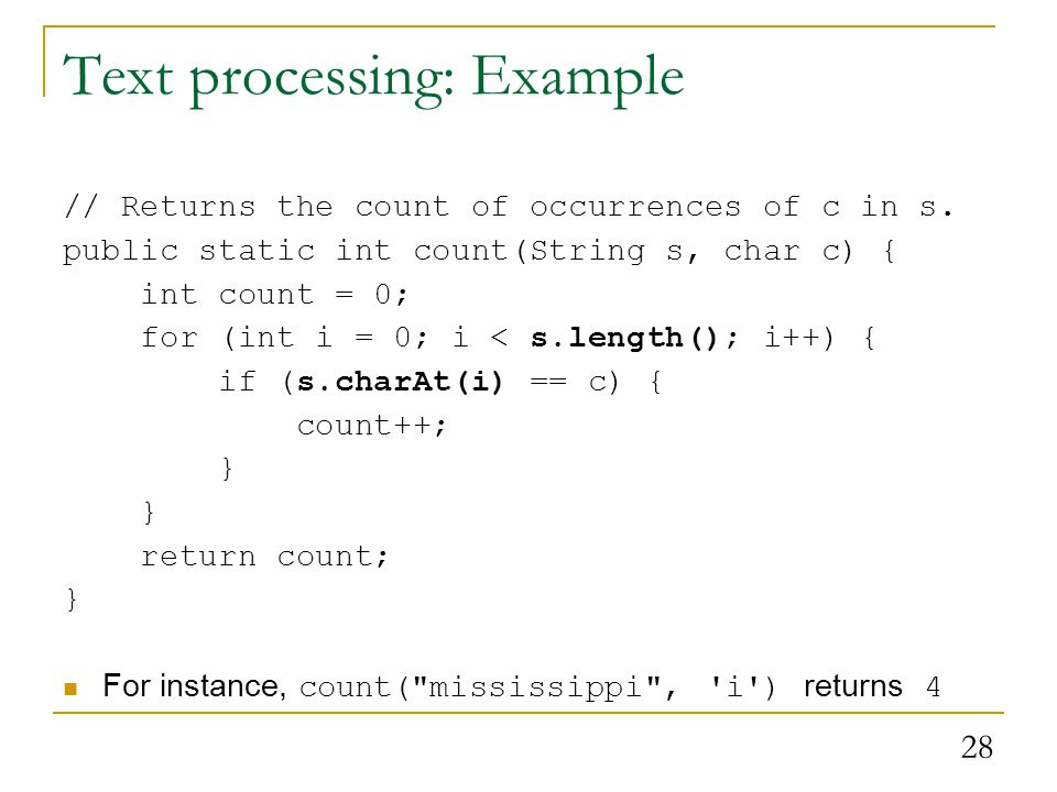 28 Text processing: Example // Returns the count of occurrences of c in s.
