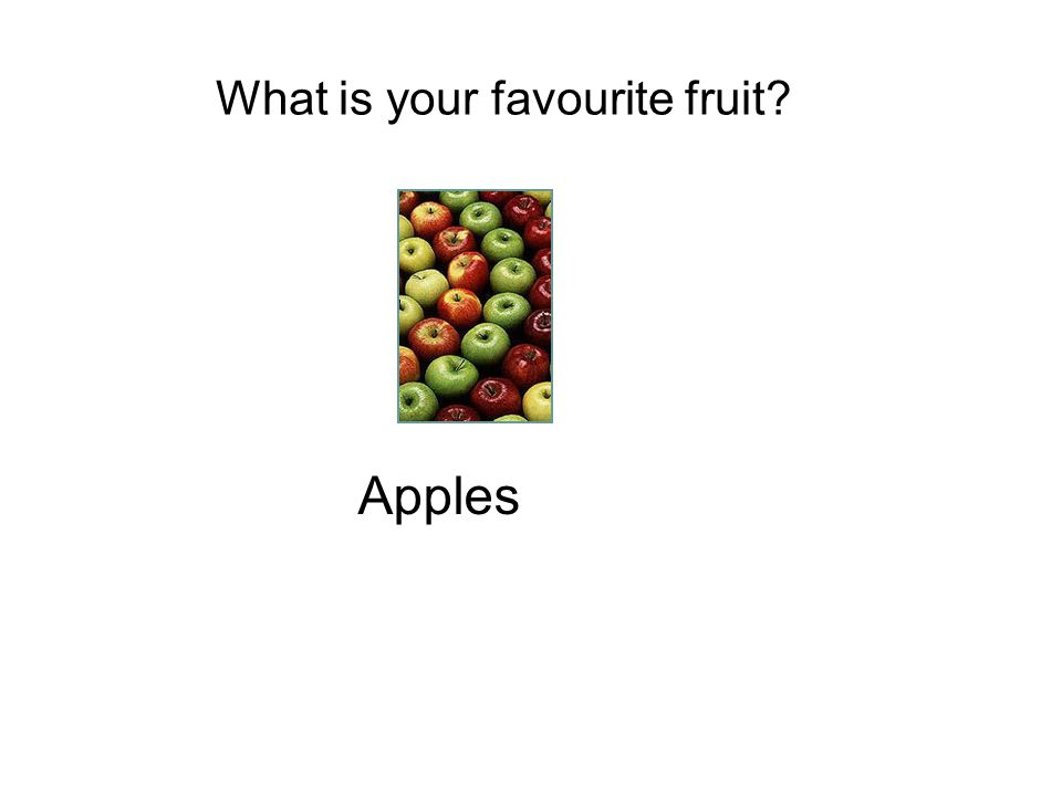 What is your favourite fruit? Apples