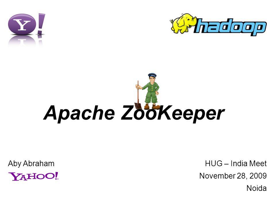 HUG – India Meet November 28, 2009 Noida Apache ZooKeeper Aby Abraham