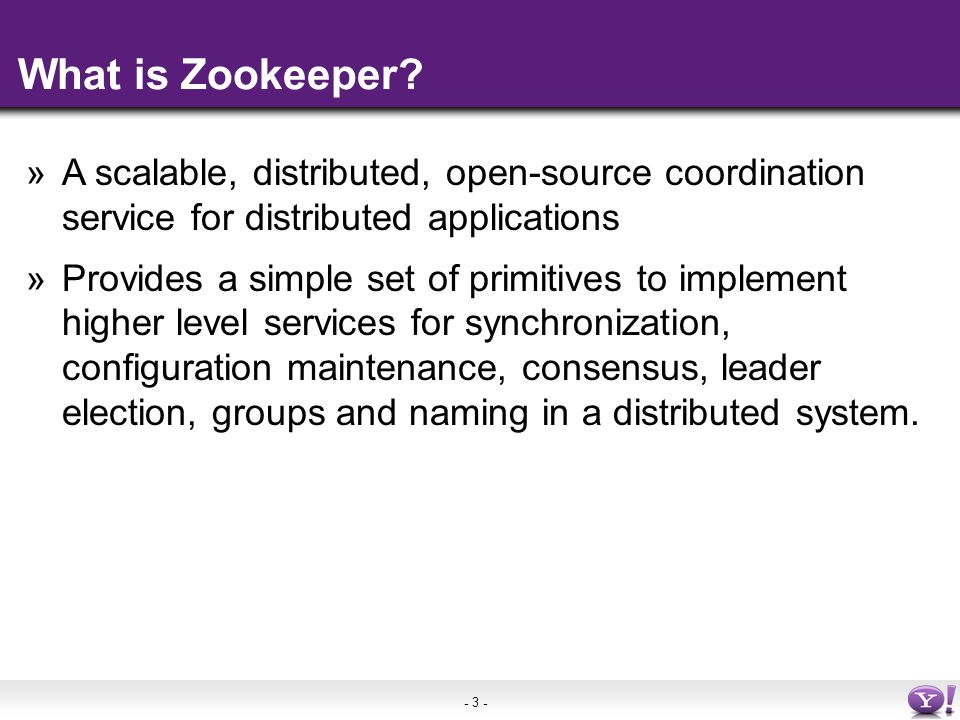 - 3 - What is Zookeeper.