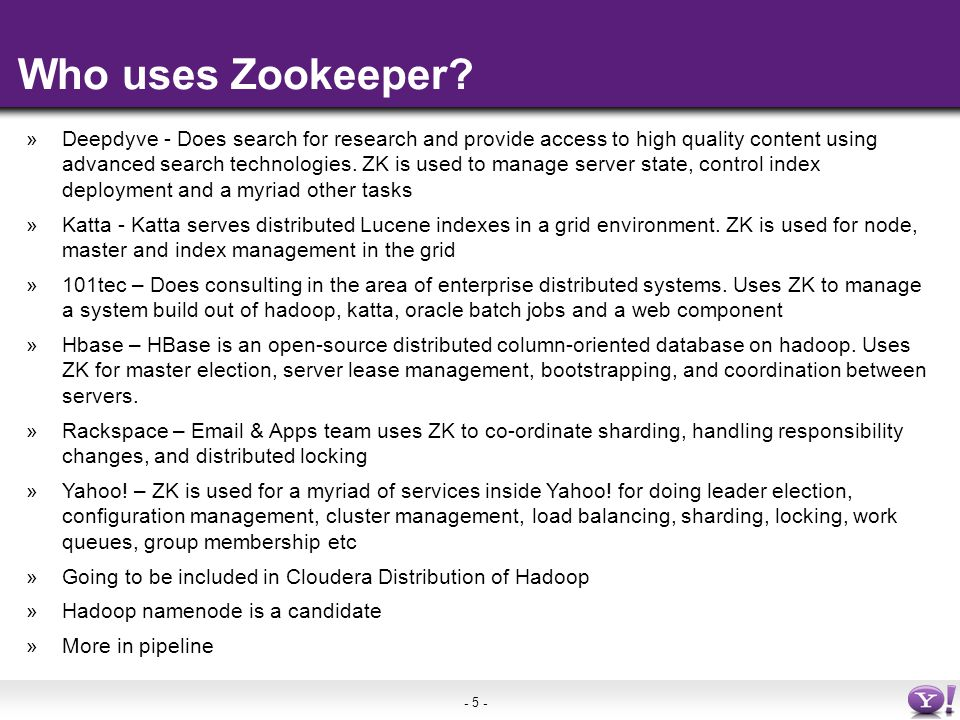 - 5 - Who uses Zookeeper.
