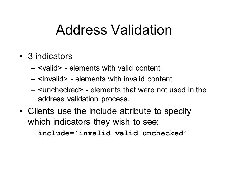 Address Validation 3 indicators – - elements with valid content – - elements with invalid content – - elements that were not used in the address validation process.