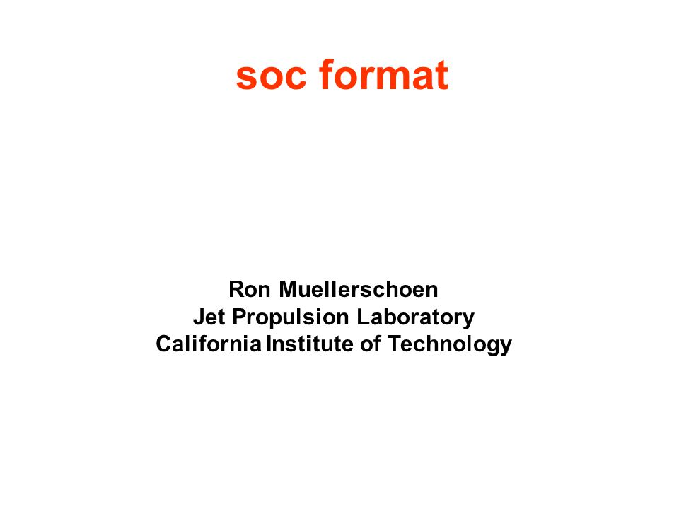 soc format Ron Muellerschoen Jet Propulsion Laboratory California Institute of Technology