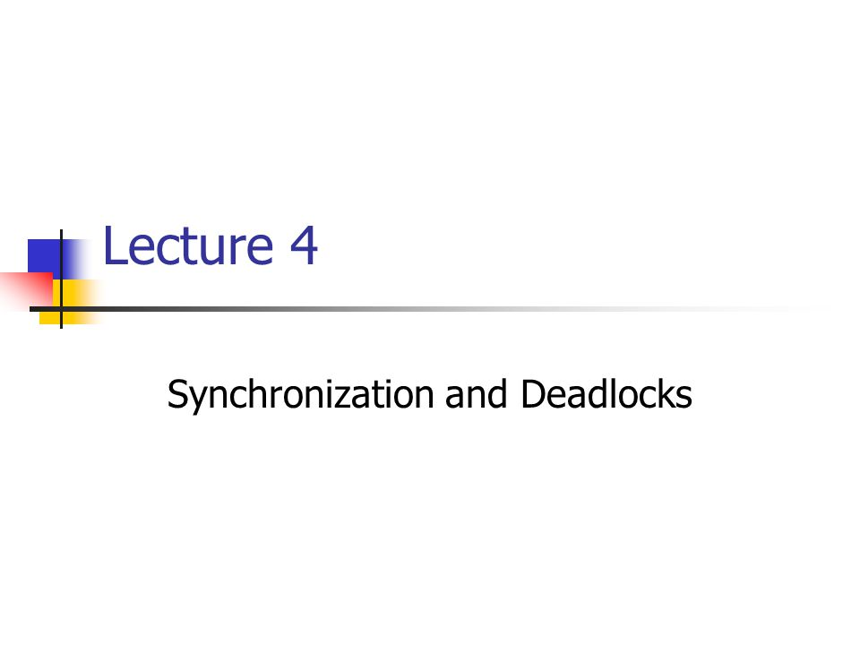 Lecture 4 Synchronization and Deadlocks