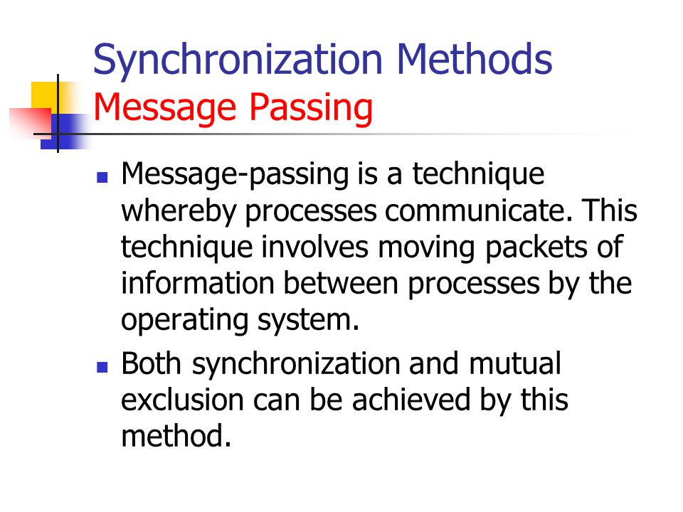 Synchronization Methods Message Passing Message-passing is a technique whereby processes communicate.