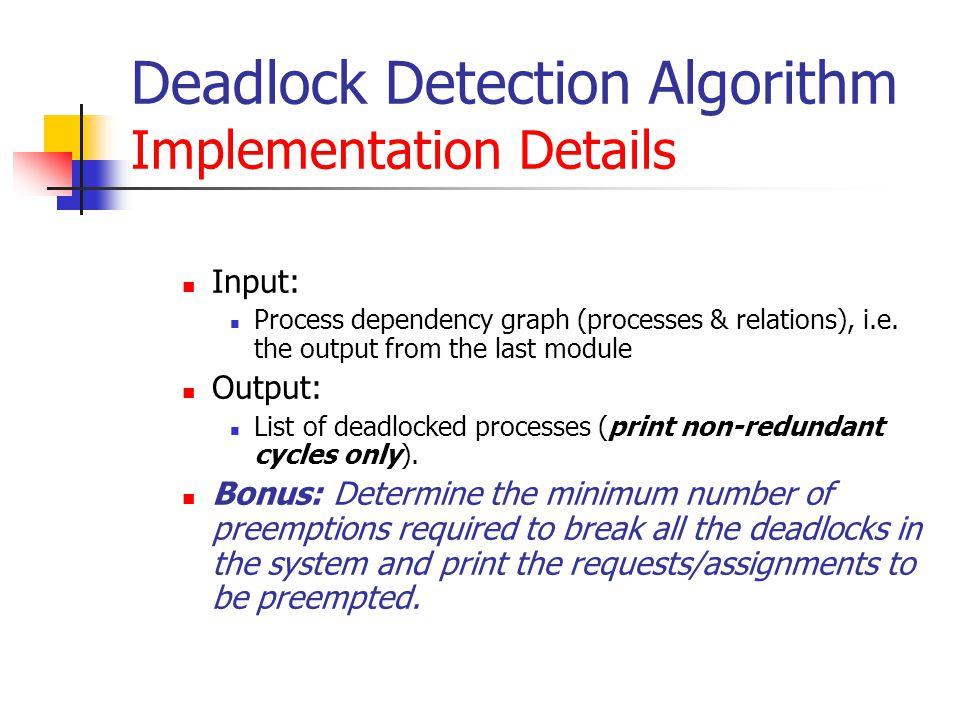 Deadlock Detection Algorithm Implementation Details Input: Process dependency graph (processes & relations), i.e.