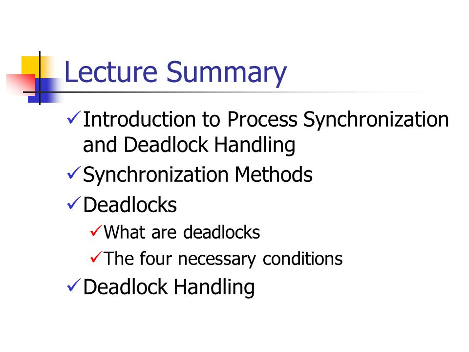 Lecture Summary Introduction to Process Synchronization and Deadlock Handling Synchronization Methods Deadlocks What are deadlocks The four necessary conditions Deadlock Handling