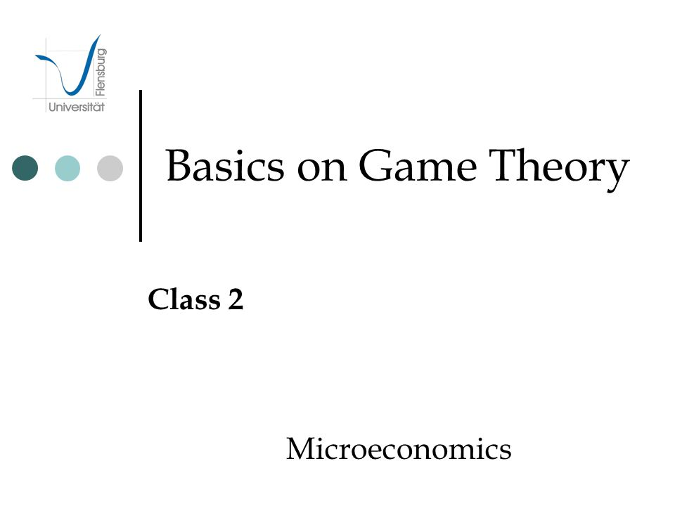 Basics on Game Theory Class 2 Microeconomics