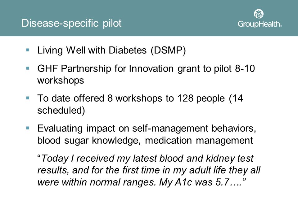 Disease-specific pilot  Living Well with Diabetes (DSMP)  GHF Partnership for Innovation grant to pilot 8-10 workshops  To date offered 8 workshops