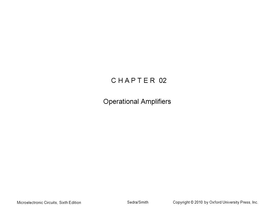 Microelectronic Circuits, Sixth Edition Sedra/Smith Copyright © 2010 by Oxford University Press, Inc. C H A P T E R 02 Operational Amplifiers