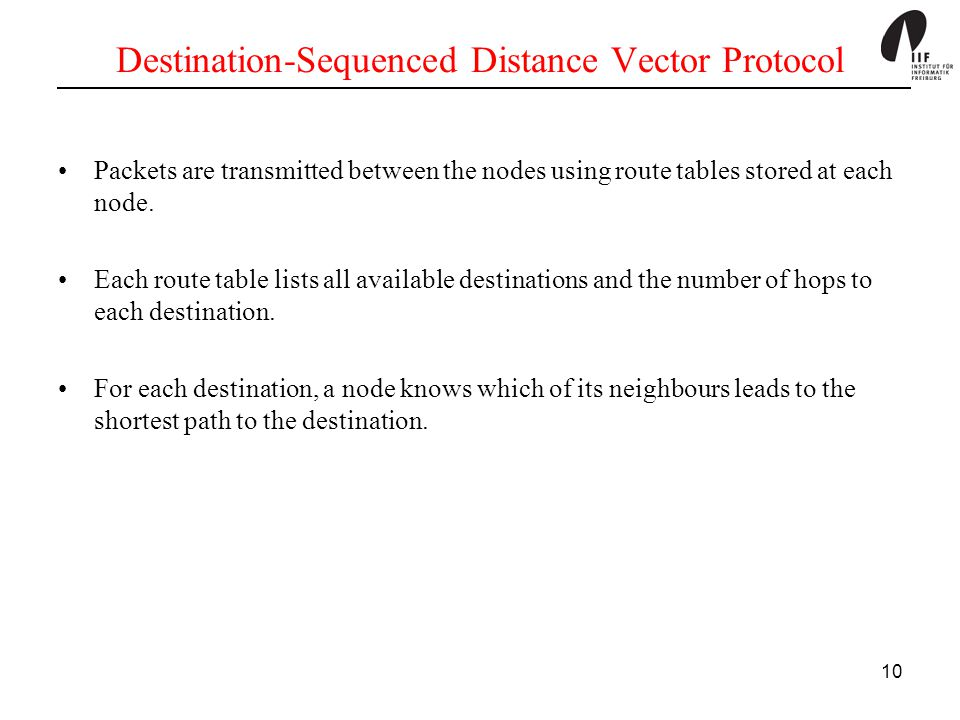 10 Destination-Sequenced Distance Vector Protocol Packets are transmitted between the nodes using route tables stored at each node. Each route table l