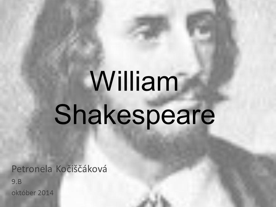 William Shakespeare Petronela Kočiščáková 9.B október 2014