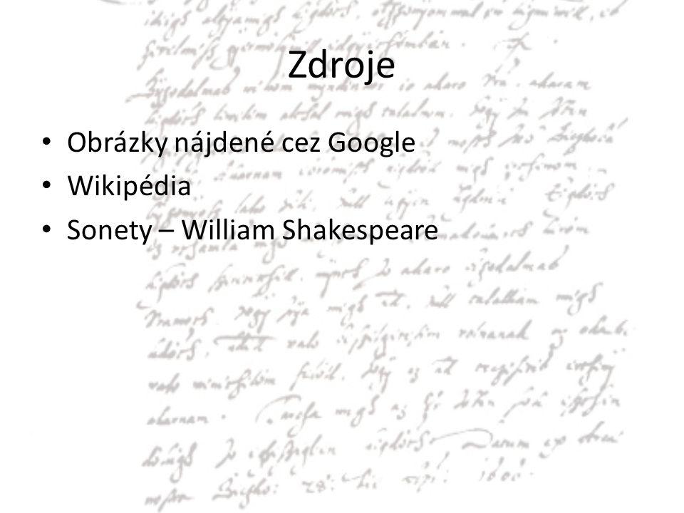 Zdroje Obrázky nájdené cez Google Wikipédia Sonety – William Shakespeare