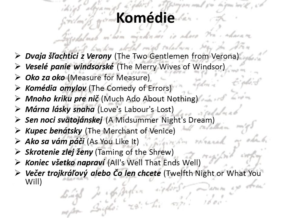 Komédie  Dvaja šľachtici z Verony (The Two Gentlemen from Verona)  Veselé panie windsorské (The Merry Wives of Windsor)  Oko za oko (Measure for Me