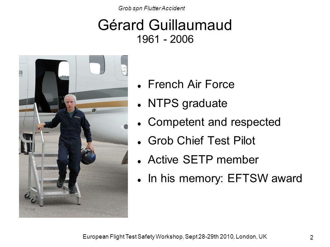 Grob spn Flutter Accident European Flight Test Safety Workshop, Sept 28-29th 2010, London, UK 13 min 20% flutter safety margin recommended by AC 23.629-1B Only 5.4% safety margin between 297 and 313 kts P2 Speed Envelope.