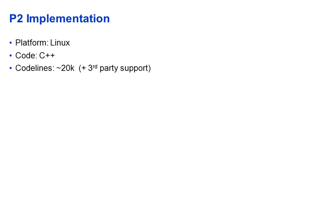 P2 Implementation Platform: Linux Code: C++ Codelines: ~20k (+ 3 rd party support)
