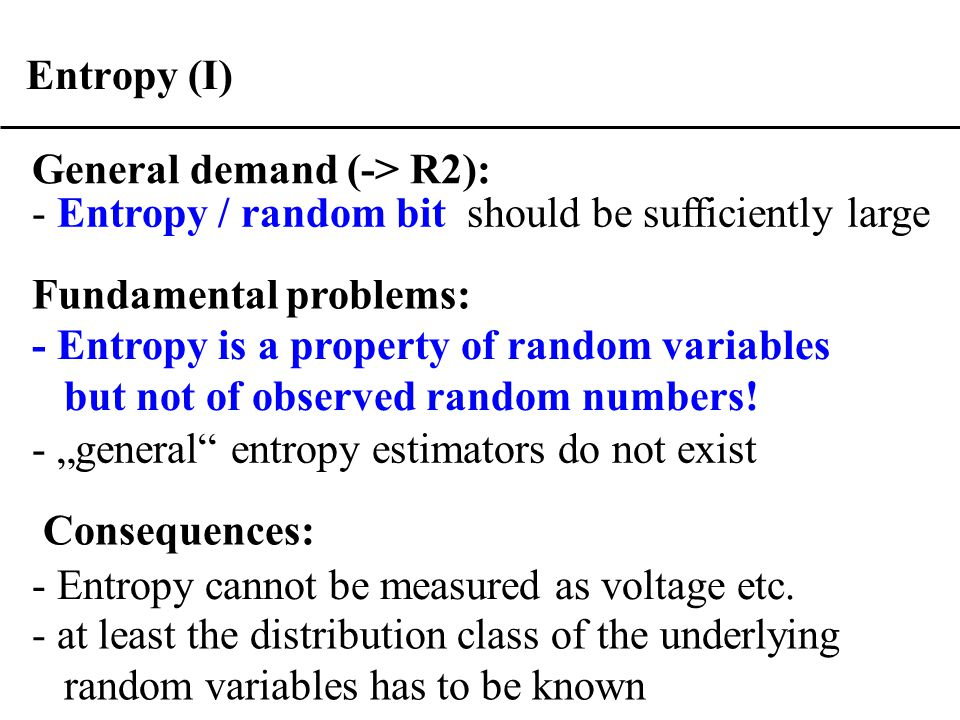 Entropy (I) Fundamental problems: - Entropy is a property of random variables but not of observed random numbers.
