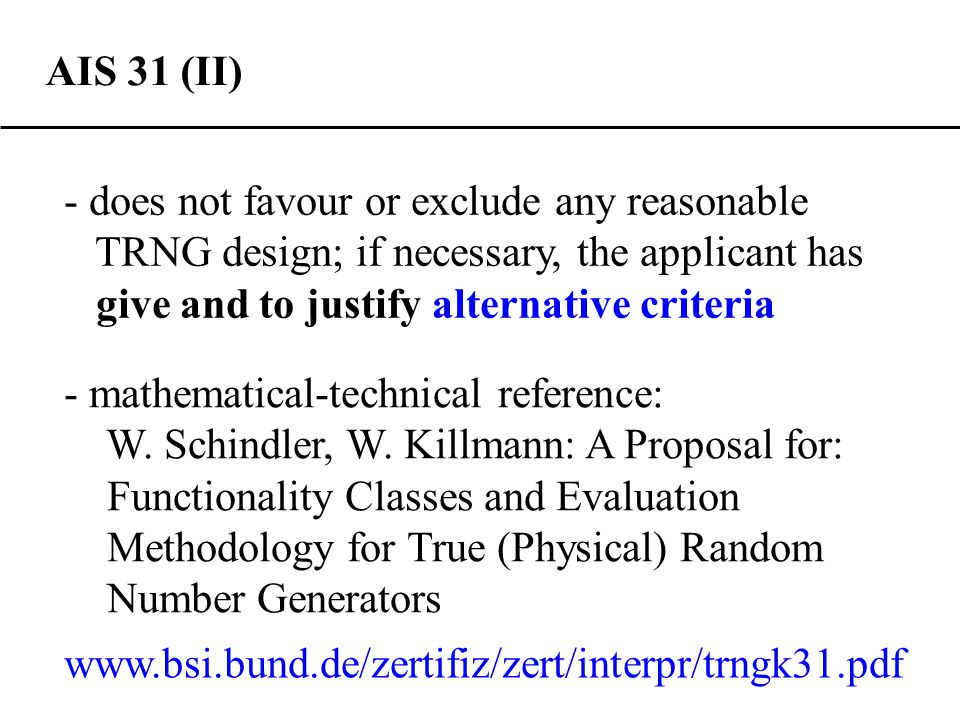 AIS 31 (II) - does not favour or exclude any reasonable TRNG design; if necessary, the applicant has give and to justify alternative criteria - mathematical-technical reference: W.