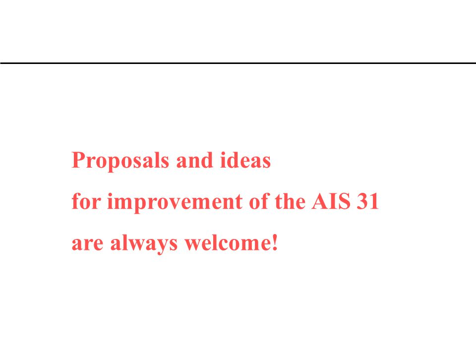 for improvement of the AIS 31 are always welcome! Proposals and ideas