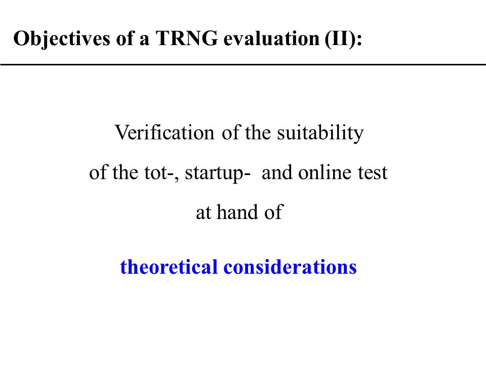 Objectives of a TRNG evaluation (II): at hand of Verification of the suitability of the tot-, startup- and online test theoretical considerations