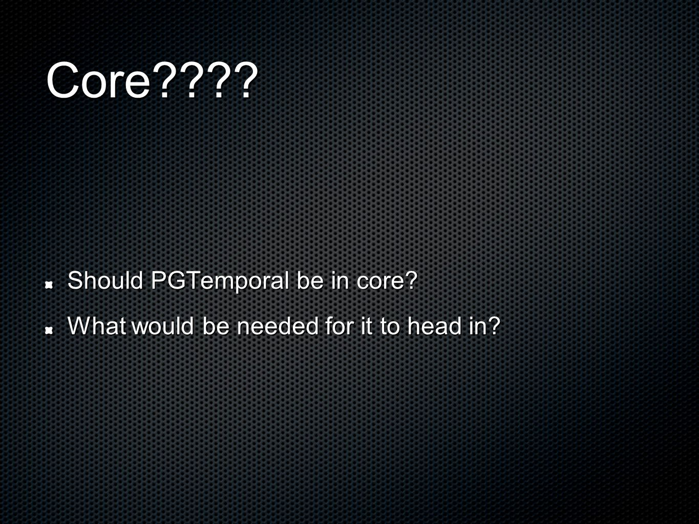 Core Should PGTemporal be in core What would be needed for it to head in