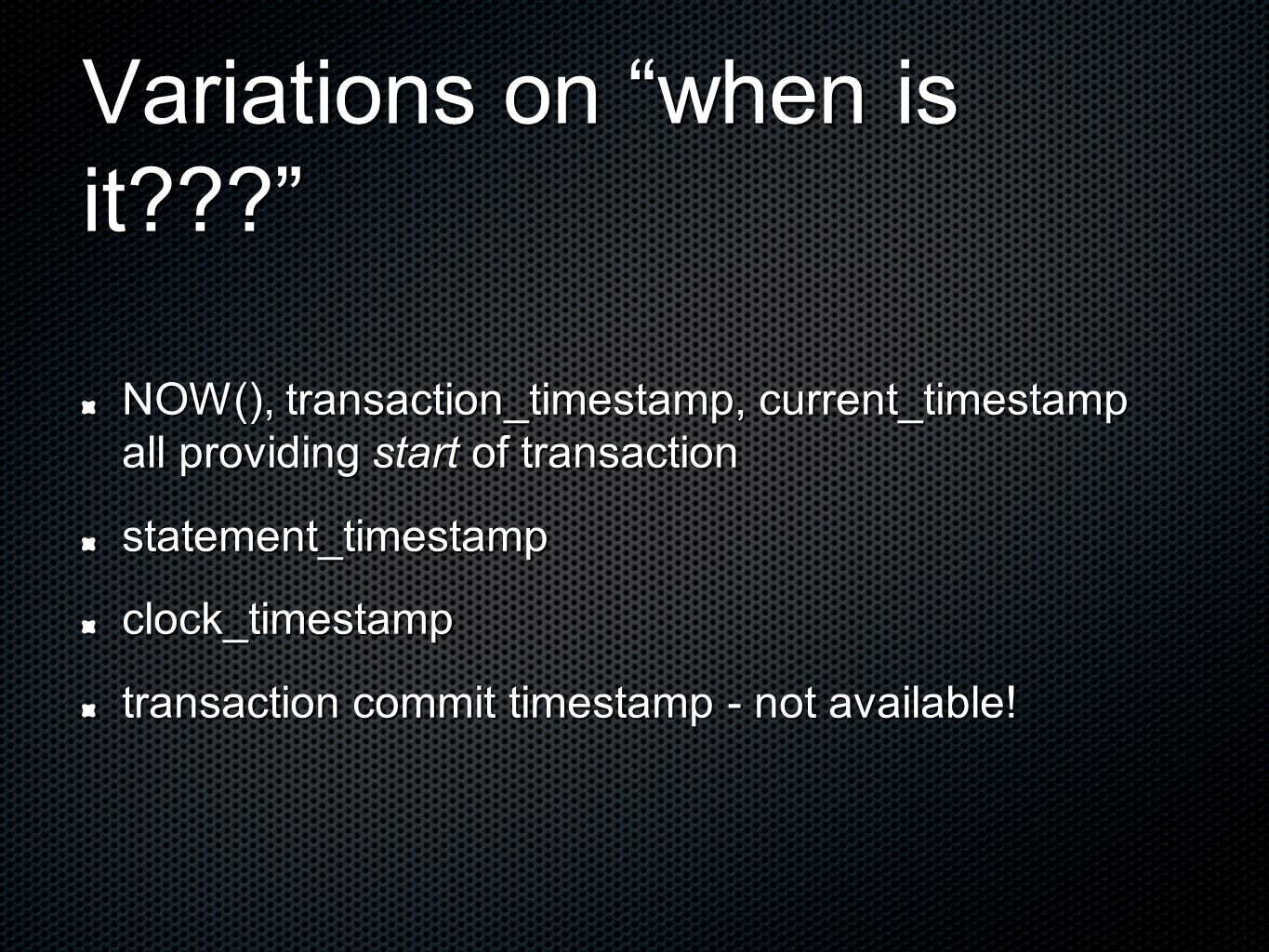 Variations on when is it NOW(), transaction_timestamp, current_timestamp all providing start of transaction statement_timestampclock_timestamp transaction commit timestamp - not available!
