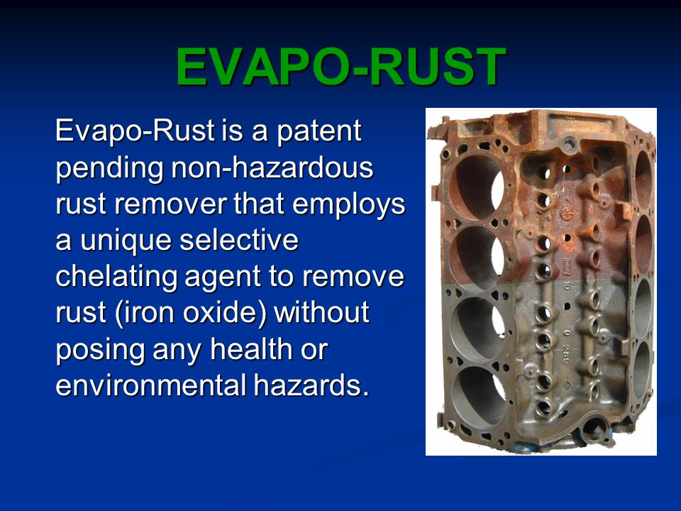 EVAPO-RUST INNOVATIVE TECHNOLOGY  WINNER - R&D's TOP 100 INVENTIONS AWARD  WINNER - CleanTech's Outstanding Technology in Industrial Cleaning  NO LABOR * NO ACIDS/CAUSTICS * SAFE ON SKIN.