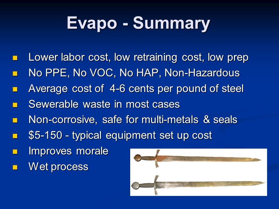 Evapo - Summary Lower labor cost, low retraining cost, low prep Lower labor cost, low retraining cost, low prep No PPE, No VOC, No HAP, Non-Hazardous