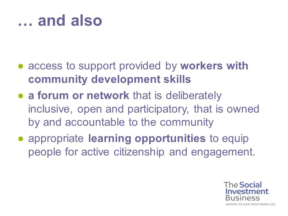 ●access to support provided by workers with community development skills ●a forum or network that is deliberately inclusive, open and participatory, t