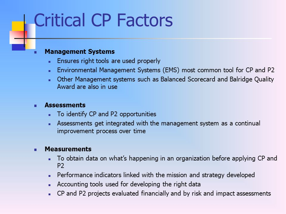 Critical CP Factors Management Systems Ensures right tools are used properly Environmental Management Systems (EMS) most common tool for CP and P2 Oth