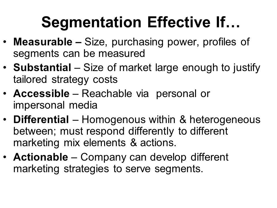 Steps in Market Analysis 3.Develop profiles of the resulting segments 4.Evaluate the attractiveness of each segment & Select the Target Segment(s) –Understand Customer Motivation and Behavior to determine relevant assets and skills
