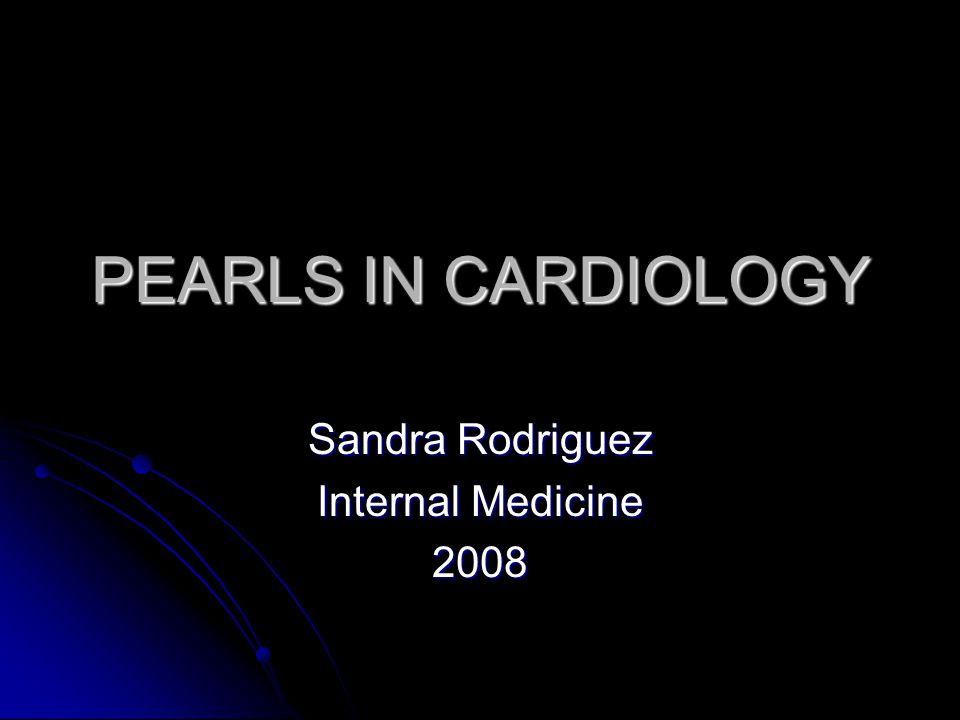 PEARLS IN CARDIOLOGY Sandra Rodriguez Internal Medicine 2008